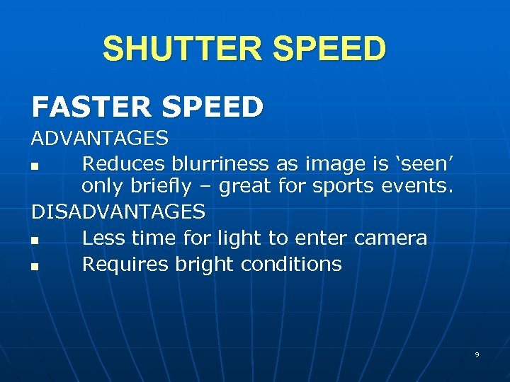 SHUTTER SPEED FASTER SPEED ADVANTAGES n Reduces blurriness as image is 'seen' only briefly