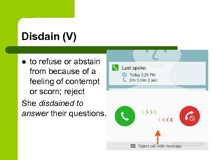 Disdain (V) to refuse or abstain from because of a feeling of contempt or
