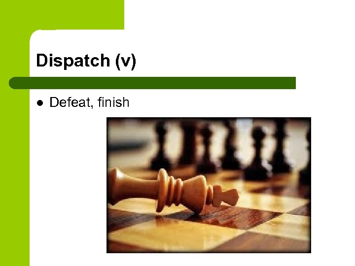 Dispatch (v) l Defeat, finish