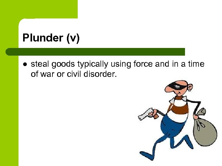 Plunder (v) l steal goods typically using force and in a time of war