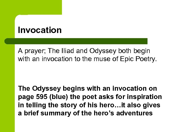 Invocation A prayer; The Iliad and Odyssey both begin with an invocation to the