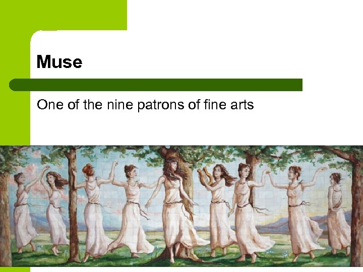 Muse One of the nine patrons of fine arts