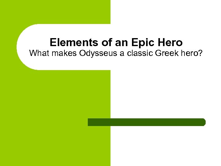 Elements of an Epic Hero What makes Odysseus a classic Greek hero?