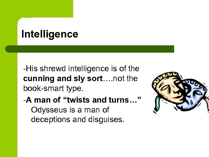 Intelligence -His shrewd intelligence is of the cunning and sly sort…. not the book-smart