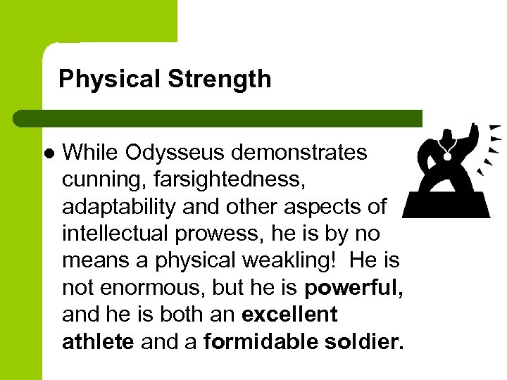 Physical Strength l While Odysseus demonstrates cunning, farsightedness, adaptability and other aspects of intellectual