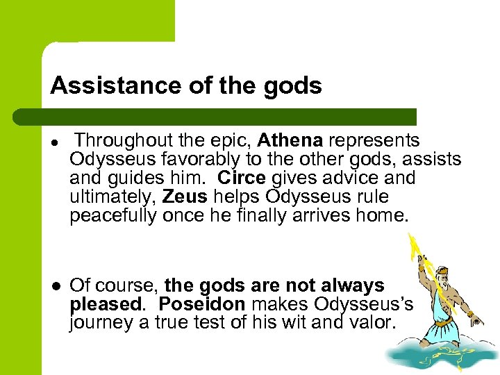 Assistance of the gods l l Throughout the epic, Athena represents Odysseus favorably to