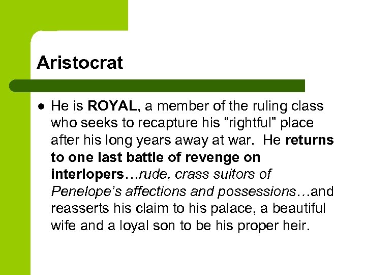 Aristocrat l He is ROYAL, a member of the ruling class who seeks to