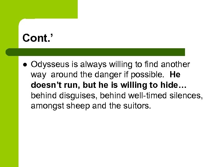 Cont. ' l Odysseus is always willing to find another way around the danger