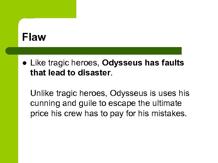 Flaw l Like tragic heroes, Odysseus has faults that lead to disaster. Unlike tragic
