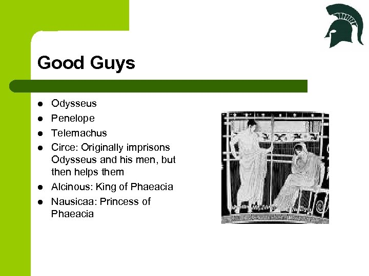 Good Guys l l l Odysseus Penelope Telemachus Circe: Originally imprisons Odysseus and his