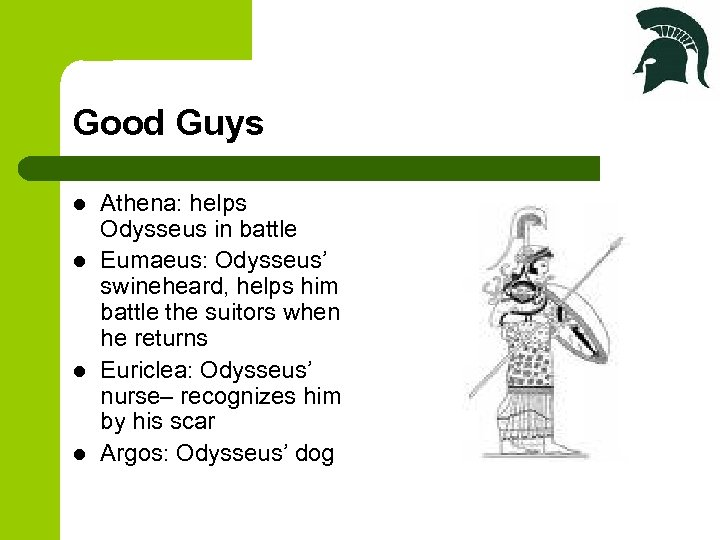 Good Guys l l Athena: helps Odysseus in battle Eumaeus: Odysseus' swineheard, helps him