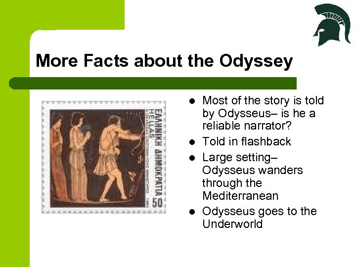More Facts about the Odyssey l l Most of the story is told by