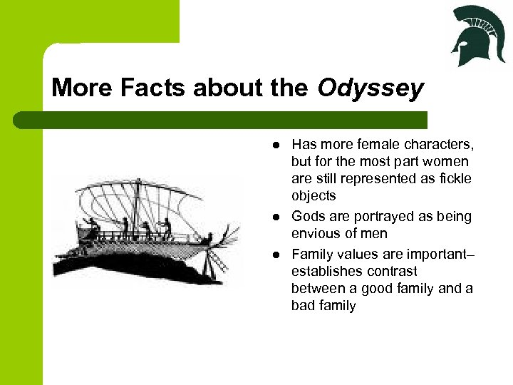 More Facts about the Odyssey l l l Has more female characters, but for
