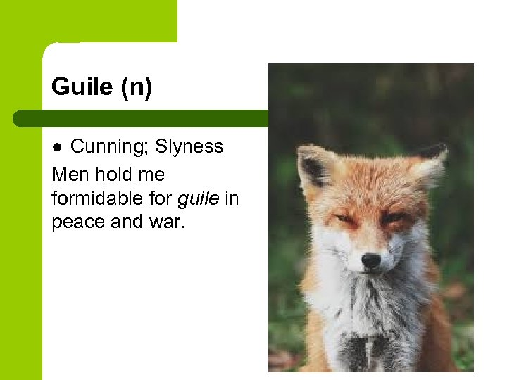 Guile (n) Cunning; Slyness Men hold me formidable for guile in peace and war.