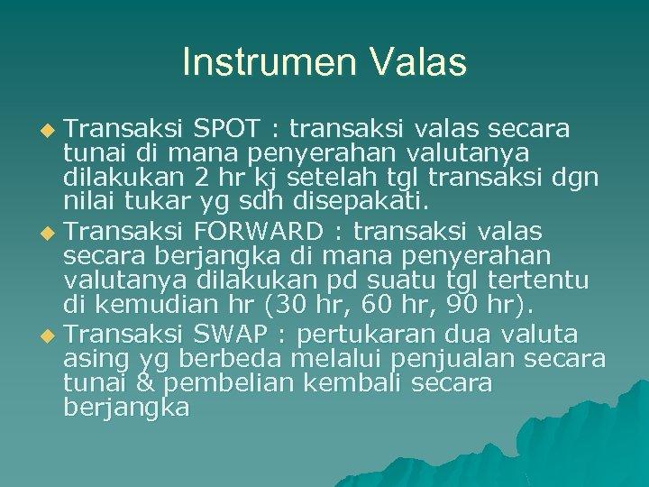 Instrumen Valas Transaksi SPOT : transaksi valas secara tunai di mana penyerahan valutanya dilakukan