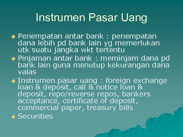 Instrumen Pasar Uang Penempatan antar bank : penempatan dana lebih pd bank lain yg