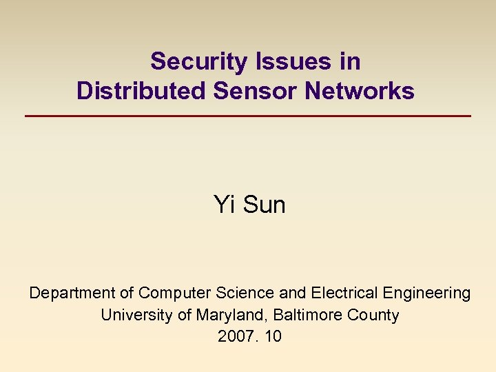 Security Issues in Distributed Sensor Networks Yi Sun Department of Computer Science and Electrical