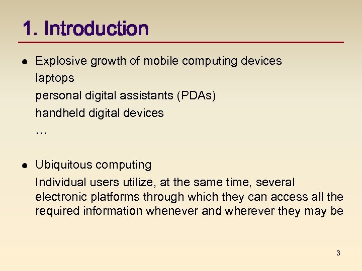 1. Introduction l Explosive growth of mobile computing devices laptops personal digital assistants (PDAs)
