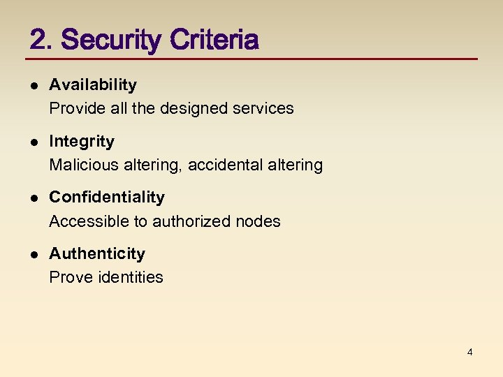 2. Security Criteria l Availability Provide all the designed services l Integrity Malicious altering,
