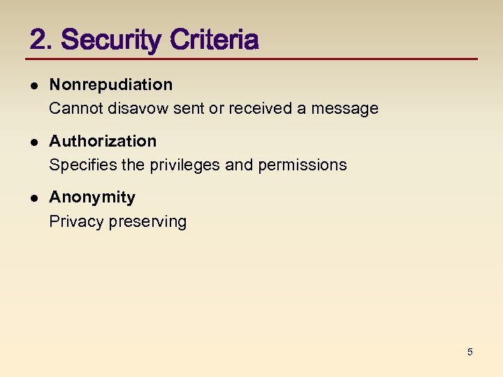 2. Security Criteria l Nonrepudiation Cannot disavow sent or received a message l Authorization