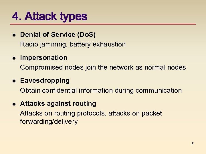 4. Attack types l Denial of Service (Do. S) Radio jamming, battery exhaustion l