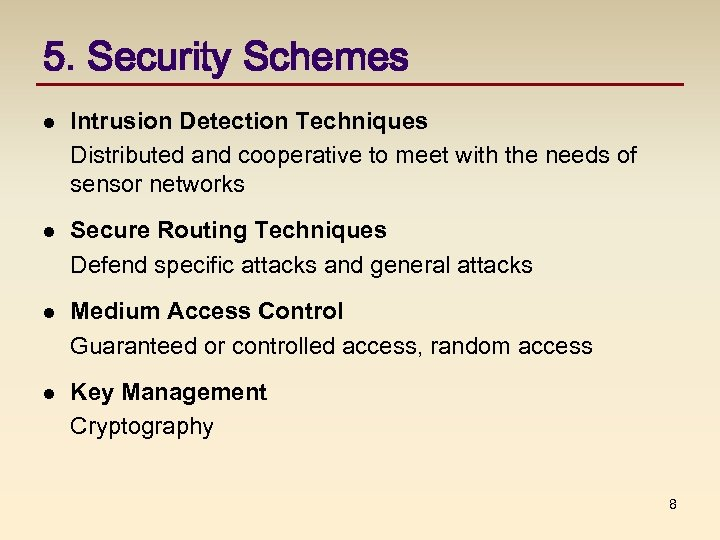 5. Security Schemes l Intrusion Detection Techniques Distributed and cooperative to meet with the