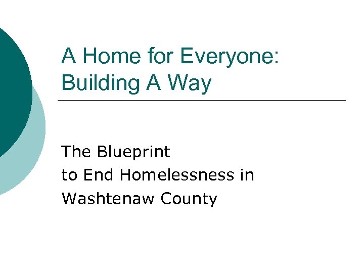 A Home for Everyone: Building A Way The Blueprint to End Homelessness in Washtenaw