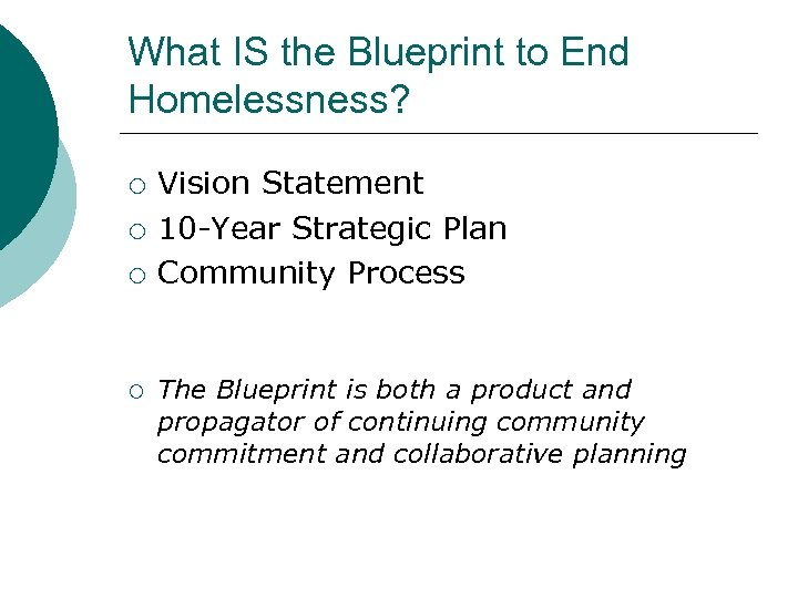 What IS the Blueprint to End Homelessness? ¡ ¡ Vision Statement 10 -Year Strategic