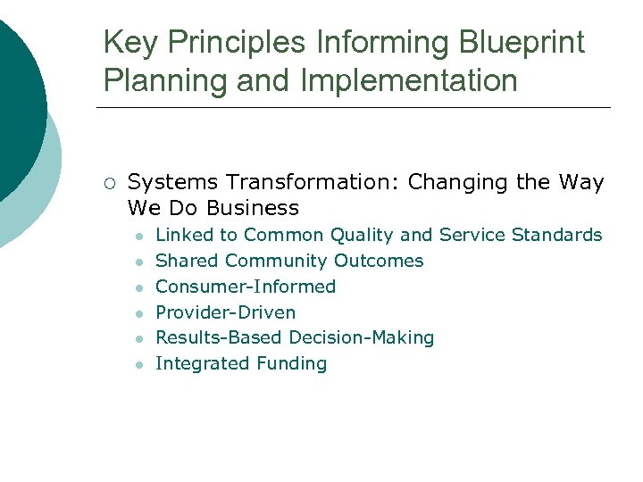 Key Principles Informing Blueprint Planning and Implementation ¡ Systems Transformation: Changing the Way We