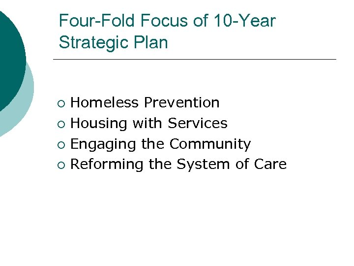 Four-Fold Focus of 10 -Year Strategic Plan Homeless Prevention ¡ Housing with Services ¡