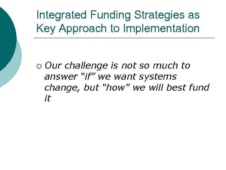 Integrated Funding Strategies as Key Approach to Implementation ¡ Our challenge is not so
