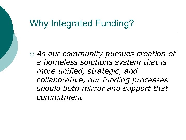 Why Integrated Funding? ¡ As our community pursues creation of a homeless solutions system