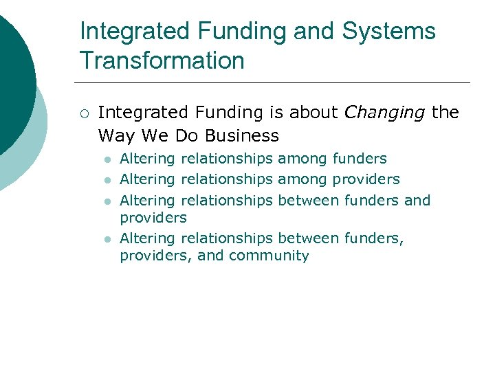 Integrated Funding and Systems Transformation ¡ Integrated Funding is about Changing the Way We