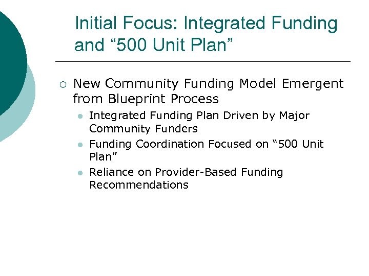 "Initial Focus: Integrated Funding and "" 500 Unit Plan"" ¡ New Community Funding Model"