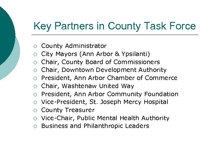 Key Partners in County Task Force ¡ ¡ ¡ County Administrator City Mayors (Ann