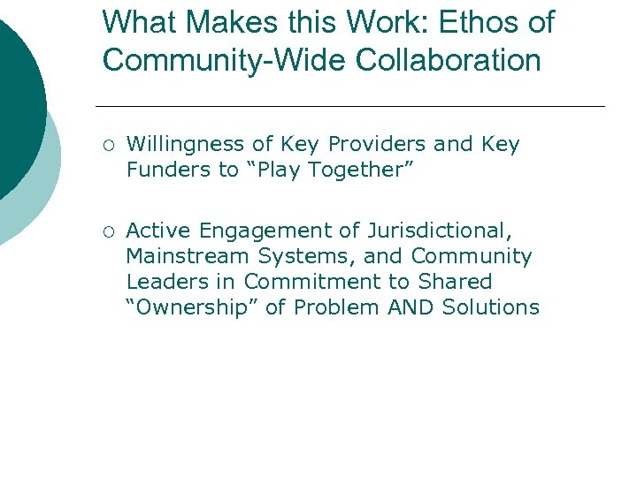 What Makes this Work: Ethos of Community-Wide Collaboration ¡ Willingness of Key Providers and