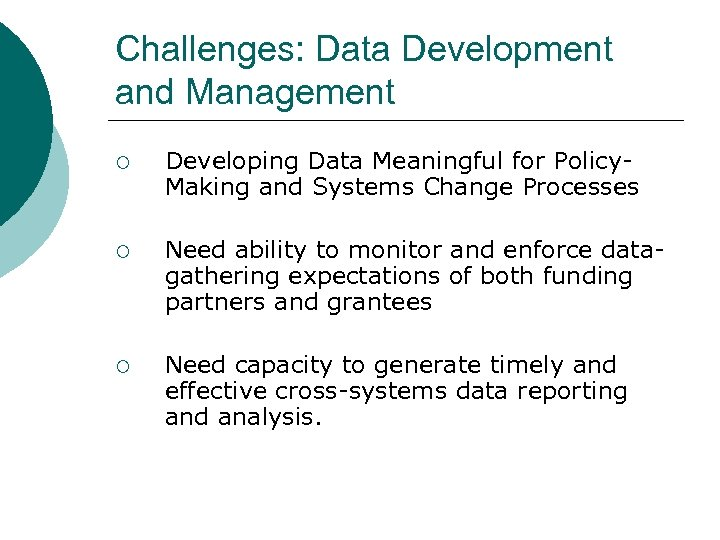 Challenges: Data Development and Management ¡ Developing Data Meaningful for Policy. Making and Systems