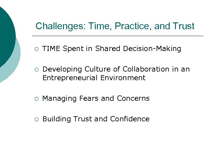 Challenges: Time, Practice, and Trust ¡ TIME Spent in Shared Decision-Making ¡ Developing Culture