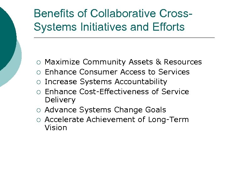 Benefits of Collaborative Cross. Systems Initiatives and Efforts ¡ ¡ ¡ Maximize Community Assets