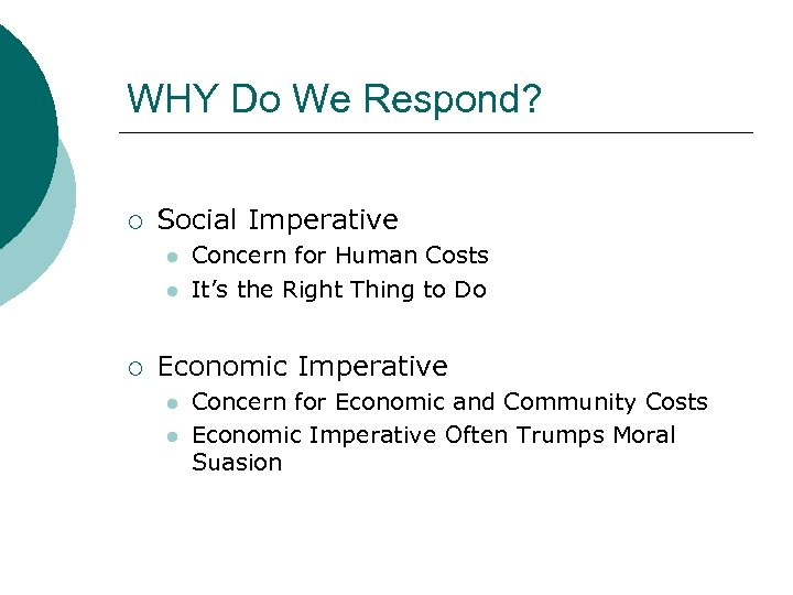 WHY Do We Respond? ¡ Social Imperative l l ¡ Concern for Human Costs