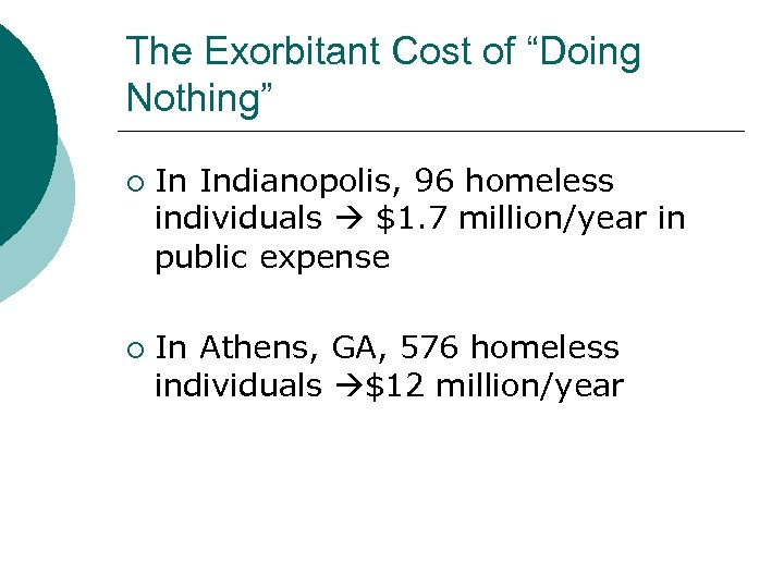 "The Exorbitant Cost of ""Doing Nothing"" ¡ ¡ In Indianopolis, 96 homeless individuals $1."