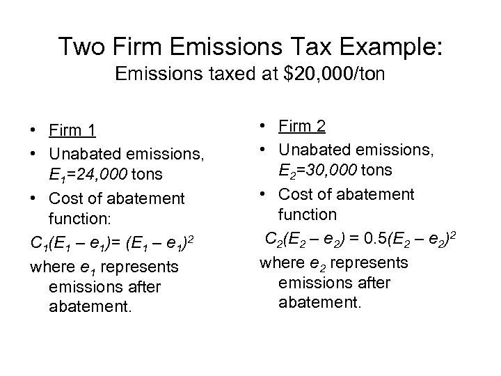 Two Firm Emissions Tax Example: Emissions taxed at $20, 000/ton • Firm 1 •