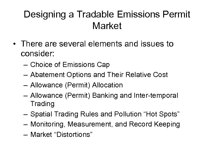 Designing a Tradable Emissions Permit Market • There are several elements and issues to