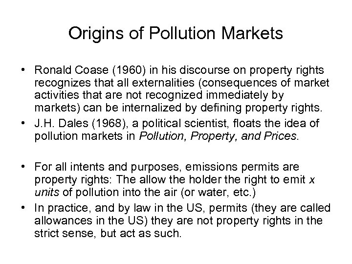 Origins of Pollution Markets • Ronald Coase (1960) in his discourse on property rights