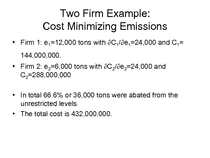Two Firm Example: Cost Minimizing Emissions • Firm 1: e 1=12, 000 tons with