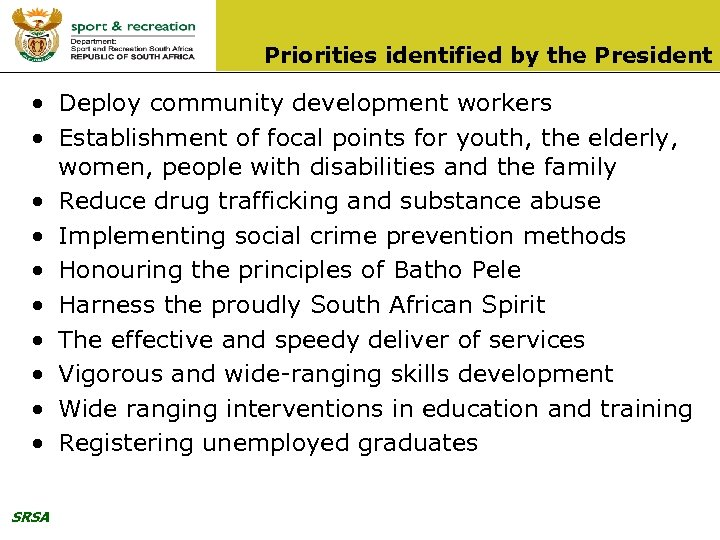 Priorities identified by the President • Deploy community development workers • Establishment of focal