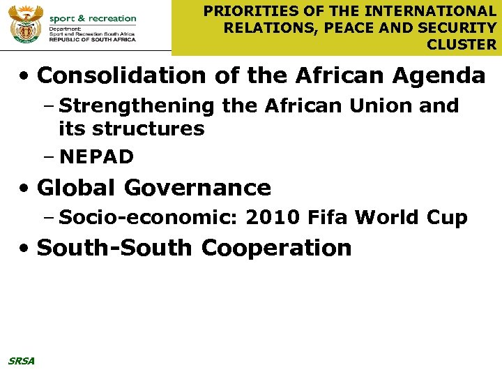 PRIORITIES OF THE INTERNATIONAL RELATIONS, PEACE AND SECURITY CLUSTER • Consolidation of the African