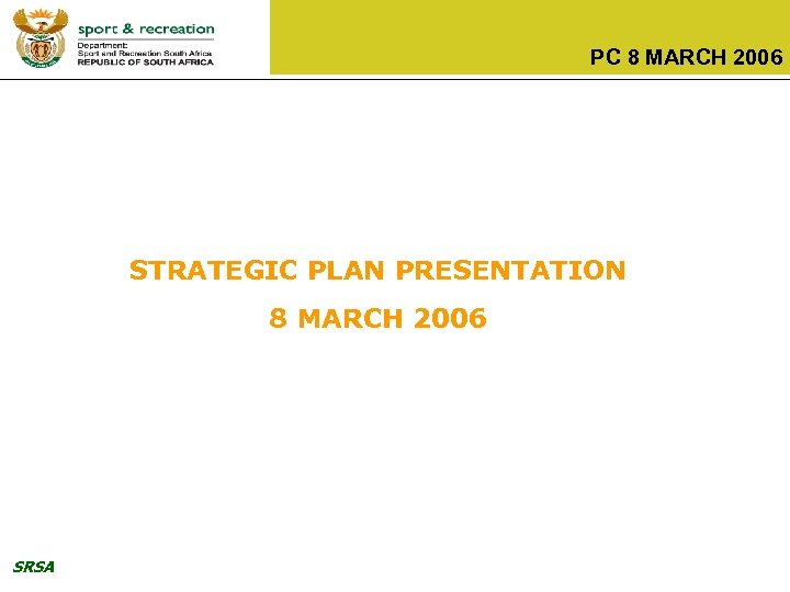PC 8 MARCH 2006 STRATEGIC PLAN PRESENTATION 8 MARCH 2006 SRSA
