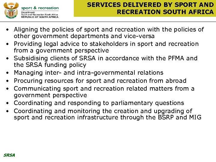 SERVICES DELIVERED BY SPORT AND RECREATION SOUTH AFRICA • Aligning the policies of sport
