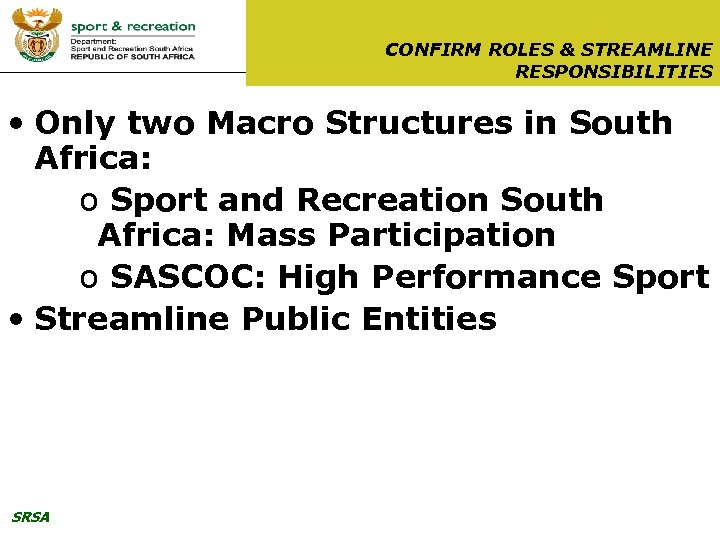 CONFIRM ROLES & STREAMLINE RESPONSIBILITIES • Only two Macro Structures in South Africa: o